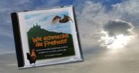 Hör-CD: Wie schmeckt die Freiheit? Neue Märchen und Weisheitsgeschichten